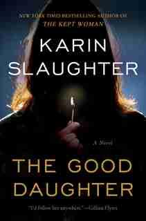 GOOD DAUGHTER: A Novel by Karin Slaughter
