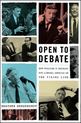 Book Open to Debate: How William F. Buckley Put Liberal America on the Firing Line by Heather Hendershot