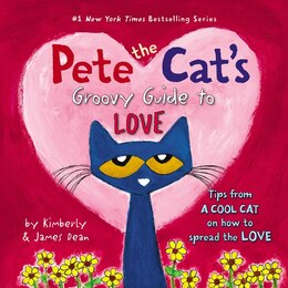 Book Pete the Cat's Groovy Guide to Love by James Dean