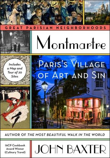 Montmartre: Paris's Village Of Art And Sin by JOHN BAXTER