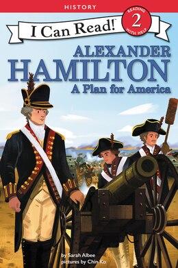 Book Alexander Hamilton: A Plan For America by Sarah Albee