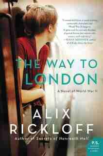 WAY TO LONDON: A Novel Of World War Ii by Alix Rickloff