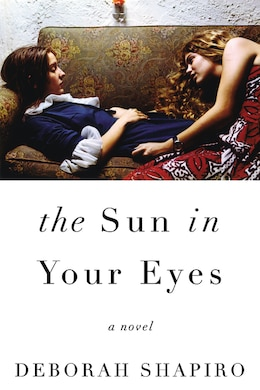 Book The Sun in Your Eyes: A Novel by Deborah Shapiro