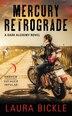 Mercury Retrograde: A Dark Alchemy Novel by Laura Bickle