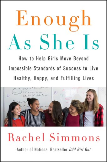 Enough As She Is: How To Help Girls Move Beyond Impossible Standards Of Success To Live Healthy, Happy, And Fulfillin by Rachel Simmons