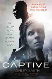 Captive: The Untold Story Of The Atlanta Hostage Hero by Ashley Smith