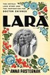 Lara: The Untold Love Story and the Inspiration for Doctor Zhivago by Anna Pasternak