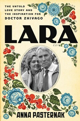 Book Lara: The Untold Love Story and the Inspiration for Doctor Zhivago by Anna Pasternak