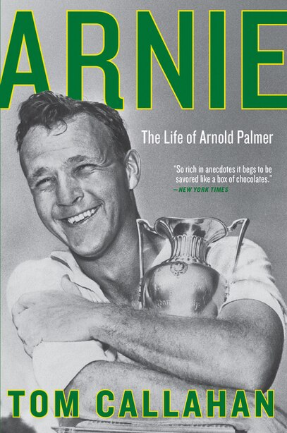 Arnie: The Life Of Arnold Palmer by Tom Callahan
