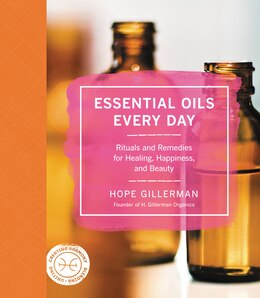 Book Essential Oils Every Day: Rituals and Remedies for Healing, Happiness, and Beauty by Hope Gillerman
