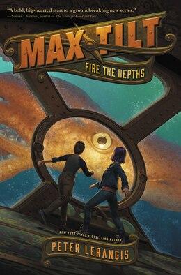 Book Max Tilt: Fire The Depths by Peter Lerangis