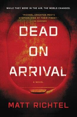 Book Dead On Arrival: A Novel by Matt Richtel