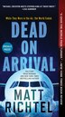Dead On Arrival: A Novel by Matt Richtel