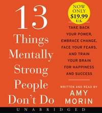 13 Things Mentally Strong People Don't Do Low Price CD: Take Back Your Power, Embrace Change, Face…