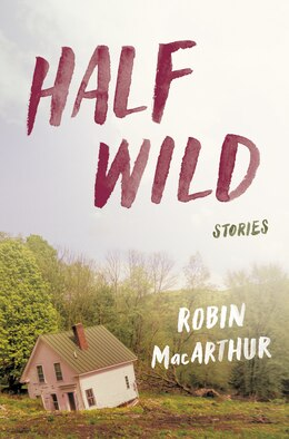Book Half Wild: Stories by Robin MacArthur