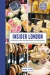 Insider London: A Curated Guide To The Most Stylish Shops, Restaurants, And Cultural Experiences by Rachel Felder
