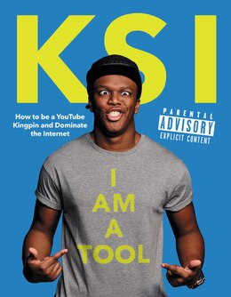 Book I Am A Tool: How to Be a YouTube Kingpin and Dominate the Internet by Ksi