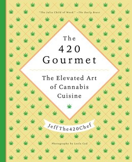 Book The 420 Gourmet: The Elevated Art of Cannabis Cuisine by JeffThe420Chef