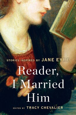 Book Reader, I Married Him: Stories Inspired by Jane Eyre by Tracy Chevalier