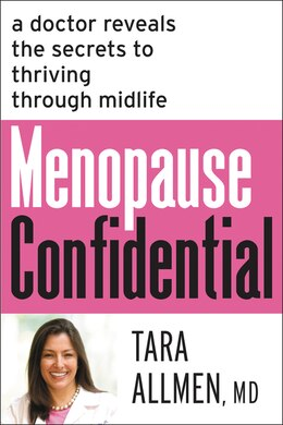 Book Menopause Confidential: A Doctor Reveals the Secrets to Thriving Through Midlife by Tara, M.d. Allmen