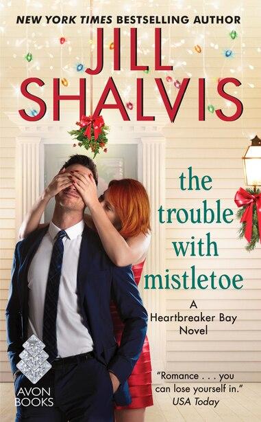 The Trouble with Mistletoe: A Heartbreaker Bay Novel by Jill Shalvis