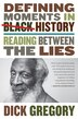 Defining Moments In Black History: Reading Between The Lies by Dick GREGORY