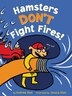 Hamsters Don't Fight Fires! by Andrew Root