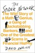 The Spider Network: The Wild Story Of A Math Genius, A Gang Of Backstabbing Bankers, And One Of The Greatest Scams In F by David Enrich