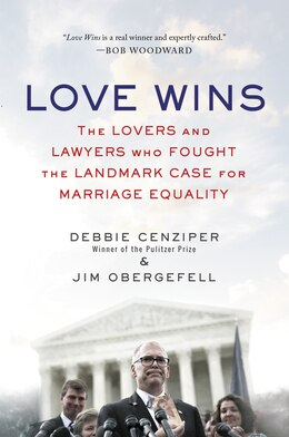 Book Love Wins: The Lovers And Lawyers Who Fought The Landmark Case For Marriage Equality by Debbie Cenziper