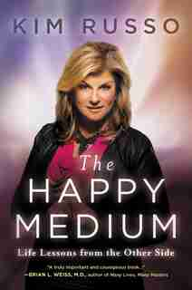 The Happy Medium: Life Lessons From The Other Side by Kim Russo