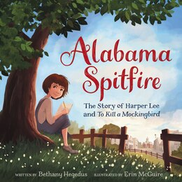 Book Alabama Spitfire: The Story Of Harper Lee And To Kill A Mockingbird by Bethany Hegedus