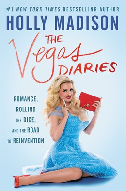 Book The Vegas Diaries: Romance, Rolling the Dice, and the Road to Reinvention by Holly Madison