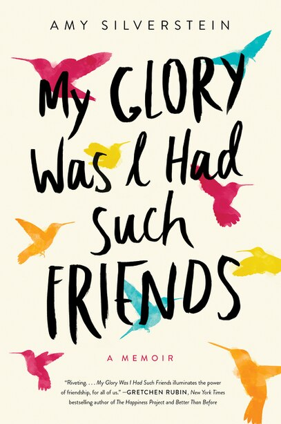 My Glory Was I Had Such Friends: A Memoir by Amy Silverstein