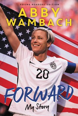 Book Forward: My Story Young Readers' Edition by Abby Wambach