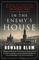 In The Enemy's House: The Secret Saga Of The Fbi Agent And The Code Breaker Who Caught The Russian…