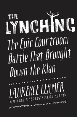 Book The Lynching: The Epic Courtroom Battle that Brought Down the Klan by Laurence Leamer