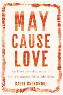 May Cause Love: A Memoir by Kassi Underwood