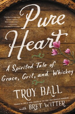 Book Pure Heart: A Spirited Tale Of Grace, Grit, And Whiskey by Troylyn Ball
