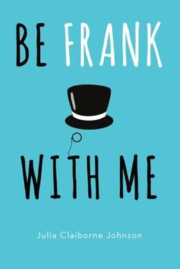 Book Be Frank With Me: A Novel by Julia Claiborne Johnson