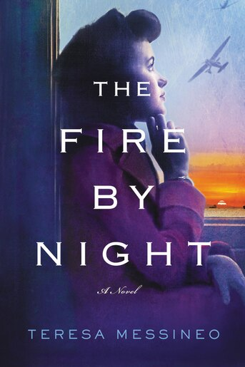 The Fire by Night: A Novel by Teresa Messineo