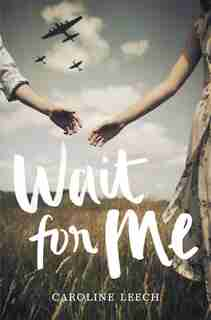 Wait for Me by Caroline Leech