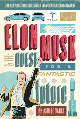 Book Elon Musk and the Quest for a Fantastic Future Young Readers' Edition by Ashlee Vance