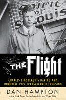 Book The Flight: Charles Lindbergh's Daring And Immortal 1927 Transatlantic Crossing by Dan Hampton
