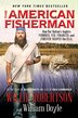 The American Fisherman: How Our Nation's Anglers Founded, Fed, Financed, And Forever Shaped The U.s.a. by Willie Robertson