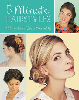 Book 5-Minute Hairstyles: 50 Super Quick 'Dos to Wear and Go by Jenny Strebe