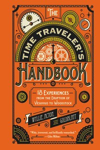 The Time Traveler's Handbook: 18 Experiences from the Eruption of Vesuvius to Woodstock