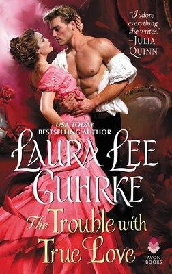 Book The Trouble With True Love: Dear Lady Truelove by Laura Lee Guhrke
