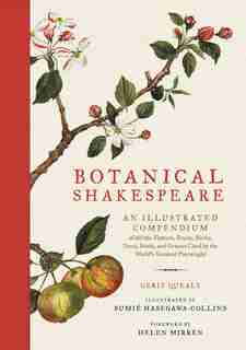 Botanical Shakespeare: An Illustrated Compendium Of All The Flowers, Fruits, Herbs, Trees, Seeds, And Grasses Cited By The by Gerit Quealy