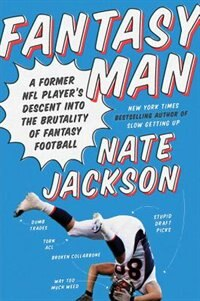 Book Fantasy Man: A Former Nfl Player's Descent Into The Brutality Of Fantasy Football by Nate Jackson