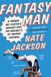 Fantasy Man: A Former NFL Player's Descent into the Brutality of Fantasy Football by Nate Jackson